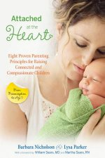 Attached at the Heart Eight Proven Parenting Principles for RaisingConnected and Compassionate Children