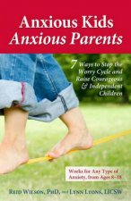 Anxious Kids Anxious Parents 7 Ways to Stop the Worry Cycle and RaiseCourageous and Independent Children