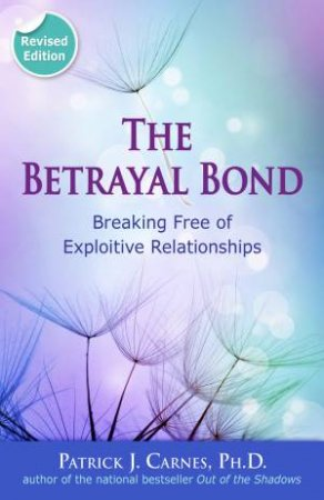 The Betrayal Bond - Revised Ed. by Patrick Carnes