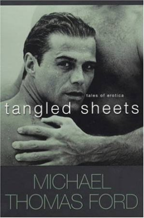 Tangled Sheets by Michael Thomas Ford