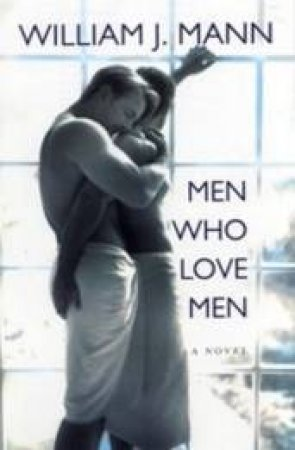 Men Who Love Men by William J. Mann