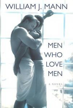 Men Who Love Men by William J Mann