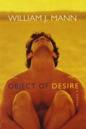 Object Of Desire: A Novel by William J Mann