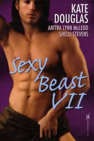 Sexy Beast VII by Kate Douglas