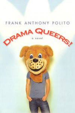 Drama Queers!: A Novel by Frank Anthony Polito