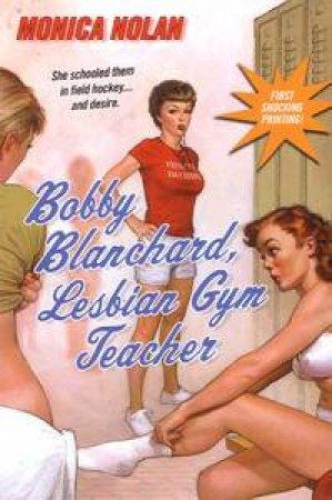 Bobbie Blanchard, Lesbian Gym Teacher by Monica Nolan