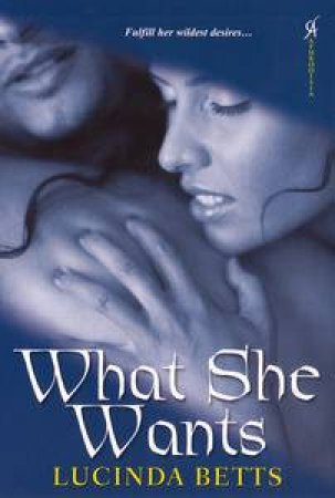 What She Wants by Lucinda Betts