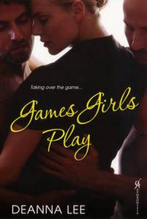 Games Girls Play by Deanna Lee