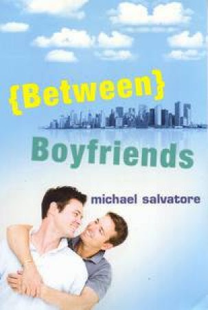 Between Boyfriends by Michael Salvatore