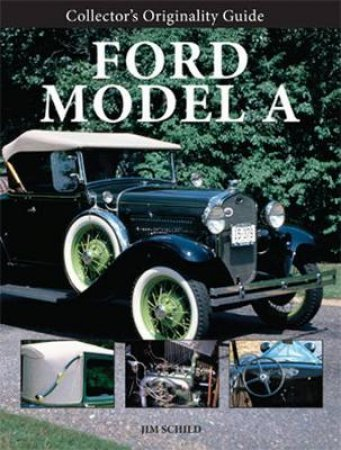 A Collector's Originality Guide Ford Model by Jim Schild