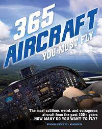 365 Aircraft You Must Fly by Robert F Dorr