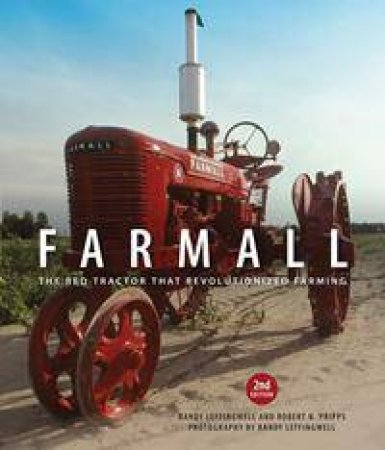 Farmall: The Red Tractor That Revolutionised Farming - 2nd Ed.  by Randy Leffingwell
