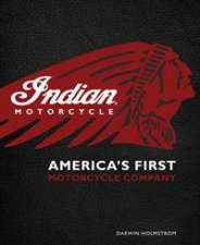 Indian Motorcycle: America's First Motorcycle Company by Darwin Holmstrom