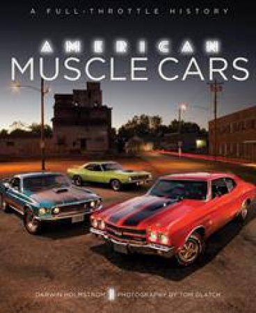 American Muscle Cars: A Full-Throttle History by Randy Leffingwell