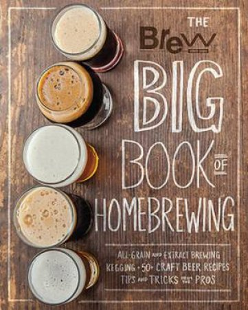 The Brew Your Own Big Book Of Homebrewing by Various