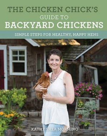 The Chicken Chick's Guide To Backyard Chickens by Kathy Shea Mormino