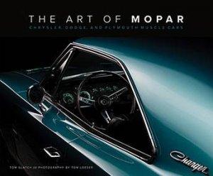Art of Mopar: Chrysler, Dodge & Plymouth Muscle Cars by Tom Loeser & Tom Glatch