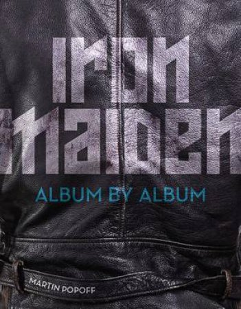 Iron Maiden: Album by Album by Martin Popoff