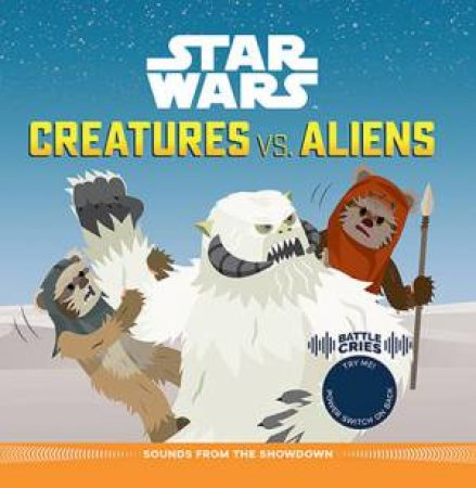 Star Wars Battle Cries: Creatures vs Aliens by Scott Park & Pablo Hidalgo