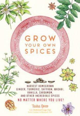 Grow Your Own Spices by Tasha Greer
