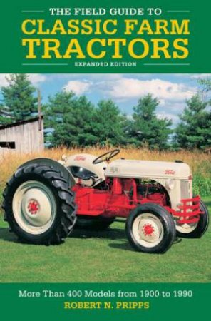 The Field Guide To Classic Farm Tractors