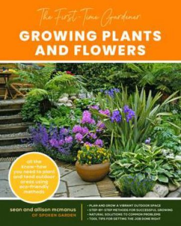 Growing Plants And Flowers (The First-Time Gardener) by Sean McManus & Allison McManus
