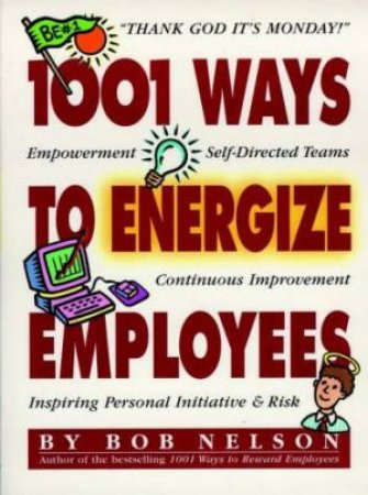 1001 Ways To Energize Employees by Bob Nelson