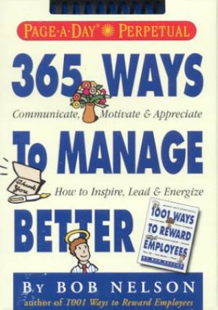365 Ways To Manage Better - Perpetual Calendar by Bob Nelson