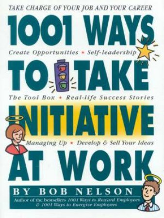 1001 Ways To Take Initiative At Work by Bob Nelson