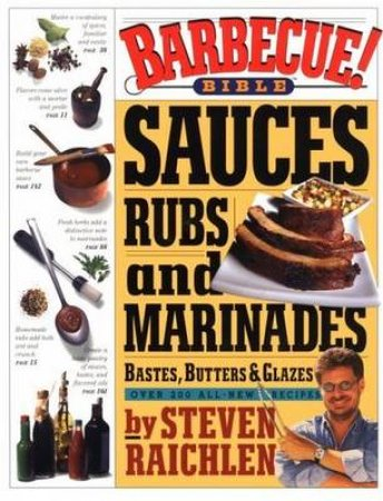 Barbecue Sauces, Rubs And Marinades by Steven Raichlen