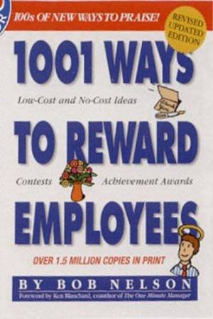 1001 Ways To Reward Employees - 2 Ed by Bob Nelson