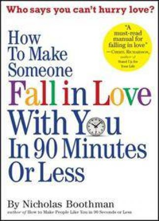 How to Make Someone Fall in Love With You In 90 Minutes or Less by Nicholas Boothman