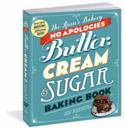 Rosie's Bakery No Apologies Butter, Cream, & Sugar by Judy Rosenberg