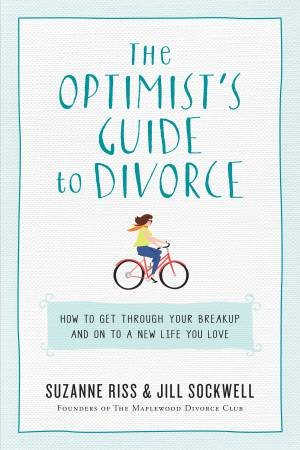 The Optimist's Guide To Divorce by Suzanne Riss & Jill Stockwell