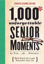 1000 Unforgettable Senior Moments 2nd Ed