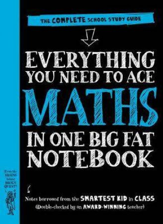 Everything You Need To Ace Maths In One Big Fat Notebook by Various