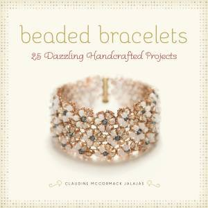 Beaded Bracelets: 25 Dazzling Handcrafted Projects
