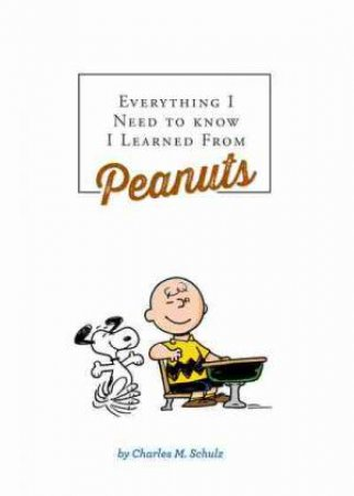 Everything I Need to Know I Learned from Peanuts (Revised Ed.)