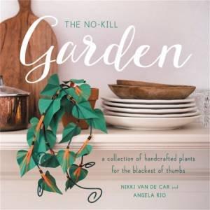 The No-Kill Garden by Nikki Van De Car & Angela Rio