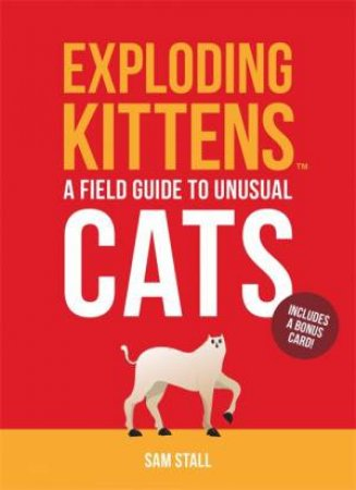 Exploding Kittens: A Field Guide To Unusual Cats by Sam Stall