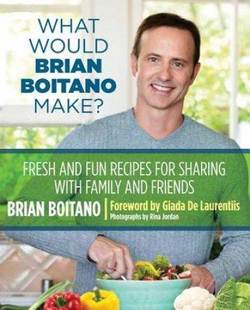 What Would Brian Boitano Make? by Brian Boitano