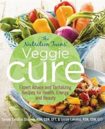 Nutrition Twins' Veggie Cure by Tammy Lakatos Shames