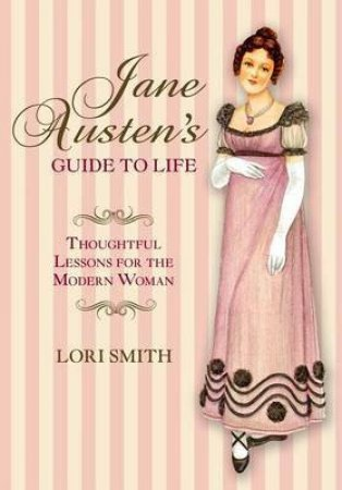 Jane Austen's Guide to Life by Lori Smith