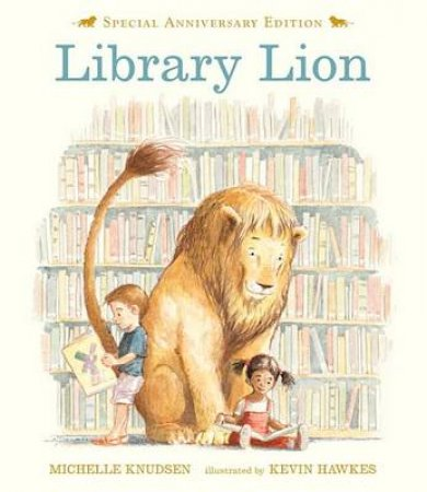 Library Lion (10th Anniversary Edition) by Michelle Knudsen & Kevin Hawkes