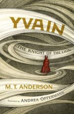 Yvain: The Knight of the Lion by M.T. Anderson & Andrea Offermann