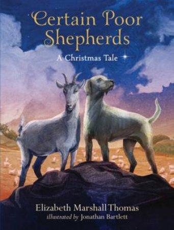 Certain Poor Shepherds: A Christmas Tale by Elizabeth Marshall Thomas & Jonathan Bartlett