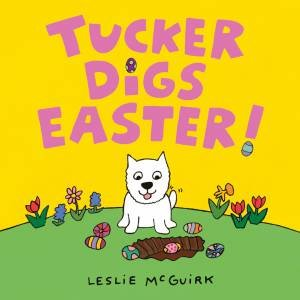 Tucker Digs Easter! by Leslie McGuirk