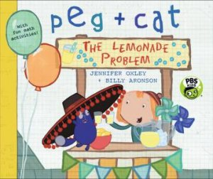 Peg + Cat: The Lemonade Problem by Jennifer Oxley & Billy Aronson