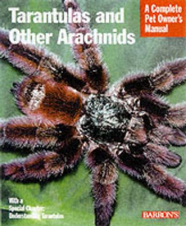 Tarantulas And Other Arachnids: A Complete Pet Owner's Manual by Samuel D Marshall