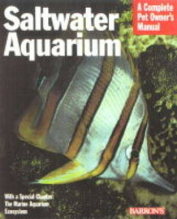 Saltwater Aquarium: A Complete Pet Owner's Manual by Axel Tunze